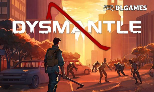 Download DYSMANTLE v2020.11.05 Cracked Direct Links